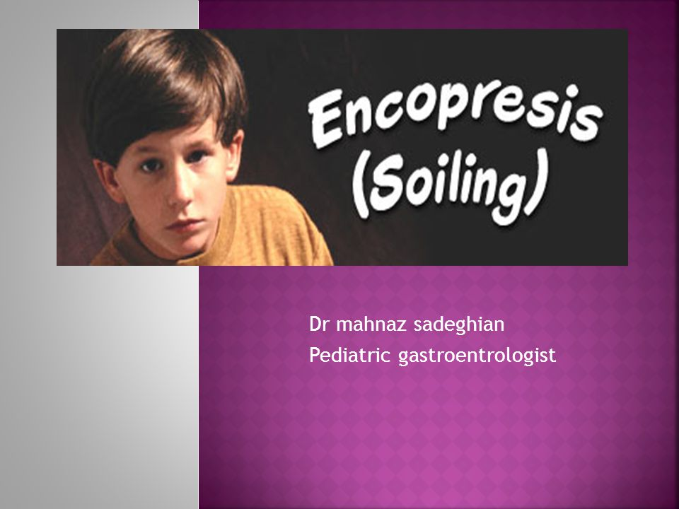  Encopresis is fairly common, even though many cases are not reported due to the child s and/or the parents embarrassment.