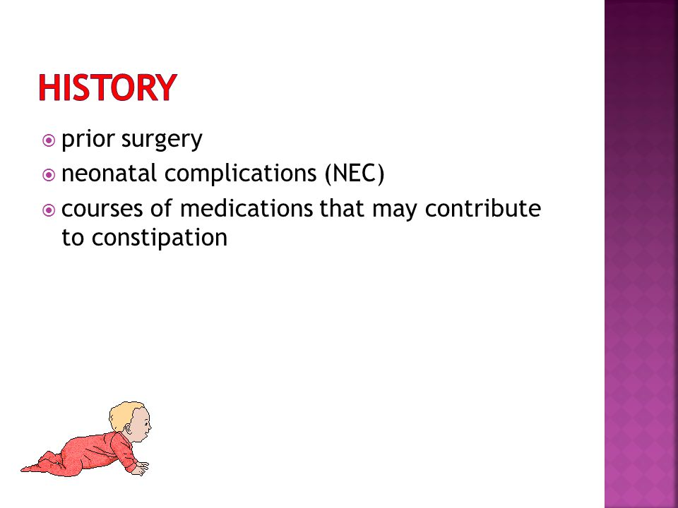  prior surgery  neonatal complications (NEC)  courses of medications that may contribute to constipation