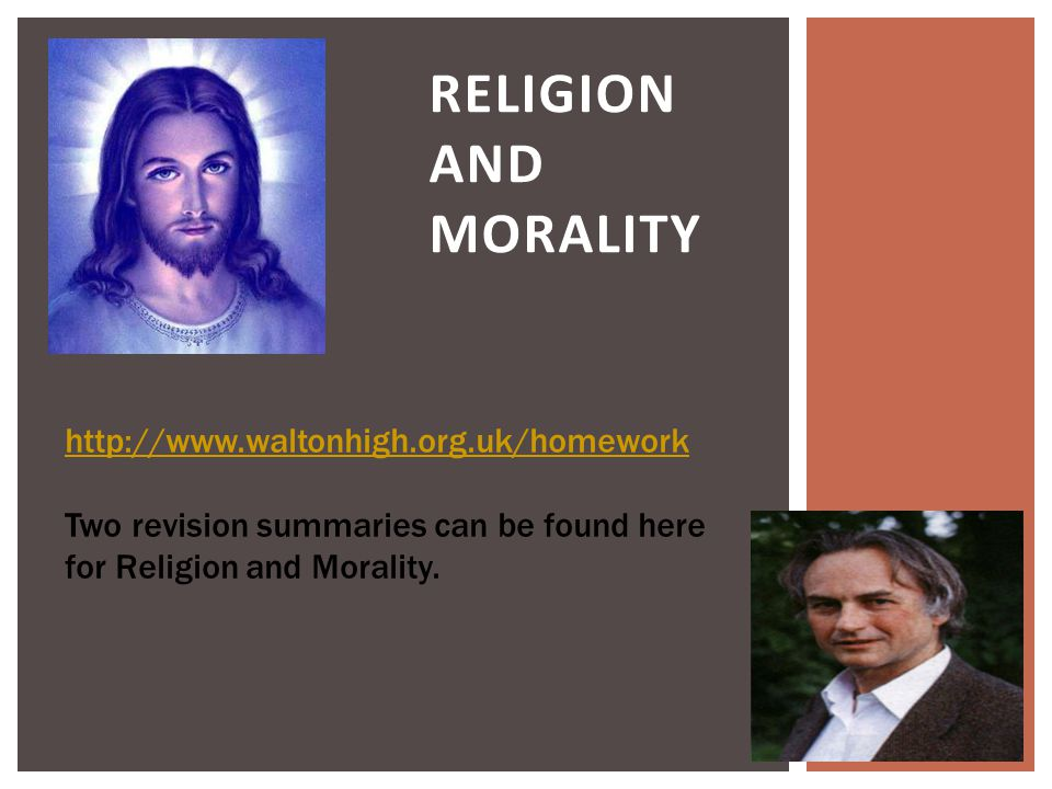 RELIGION AND MORALITY http://www.waltonhigh.org.uk/homework Two revision summaries can be found here for Religion and Morality.