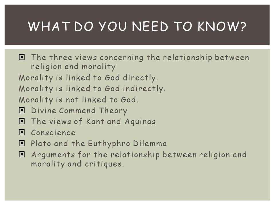  The three views concerning the relationship between religion and morality Morality is linked to God directly. Morality is linked to God indirectly.