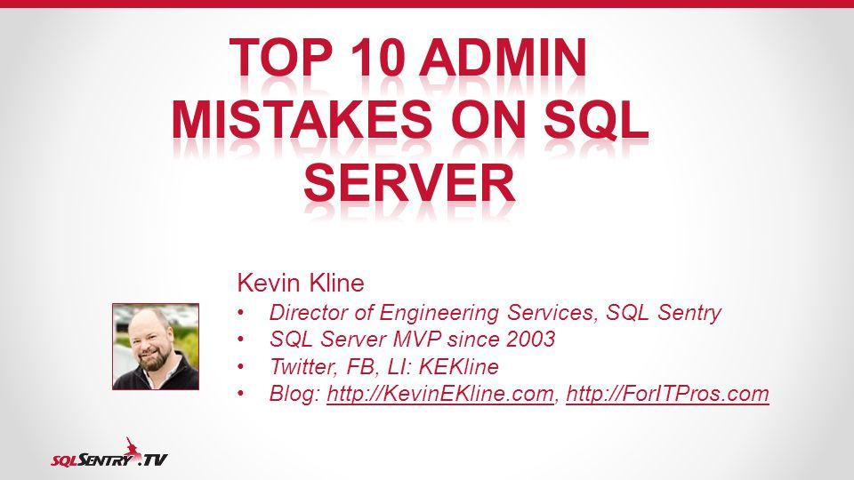 Kevin Kline Director of Engineering Services, SQL Sentry SQL Server MVP since 2003 Twitter, FB, LI: KEKline Blog: http://KevinEKline.com, http://ForITPros.comhttp://KevinEKline.comhttp://ForITPros.com
