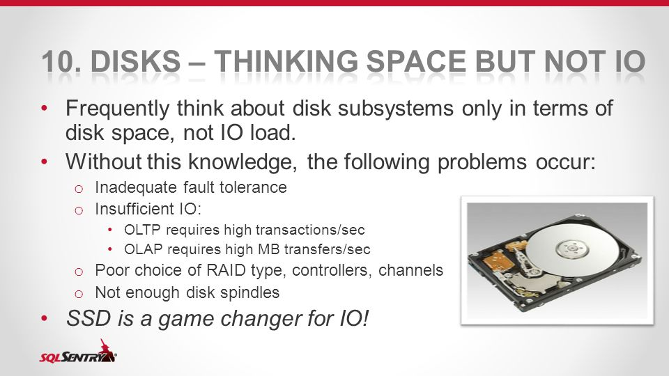 Frequently think about disk subsystems only in terms of disk space, not IO load.
