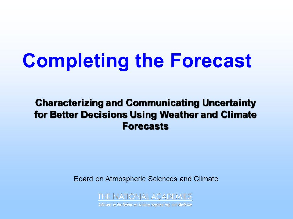 Completing the Forecast Board on Atmospheric Sciences and Climate Characterizing and Communicating Uncertainty for Better Decisions Using Weather and