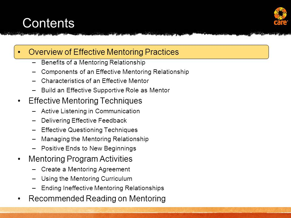 Benefits of a Mentoring Relationship Benefits for mentors Benefits for mentors Benefits for mentees Benefits for mentees Benefits for organizations Mentoring provides advantages to everyone involved if the time and commitment are given by all parties from the start of the mentoring program.