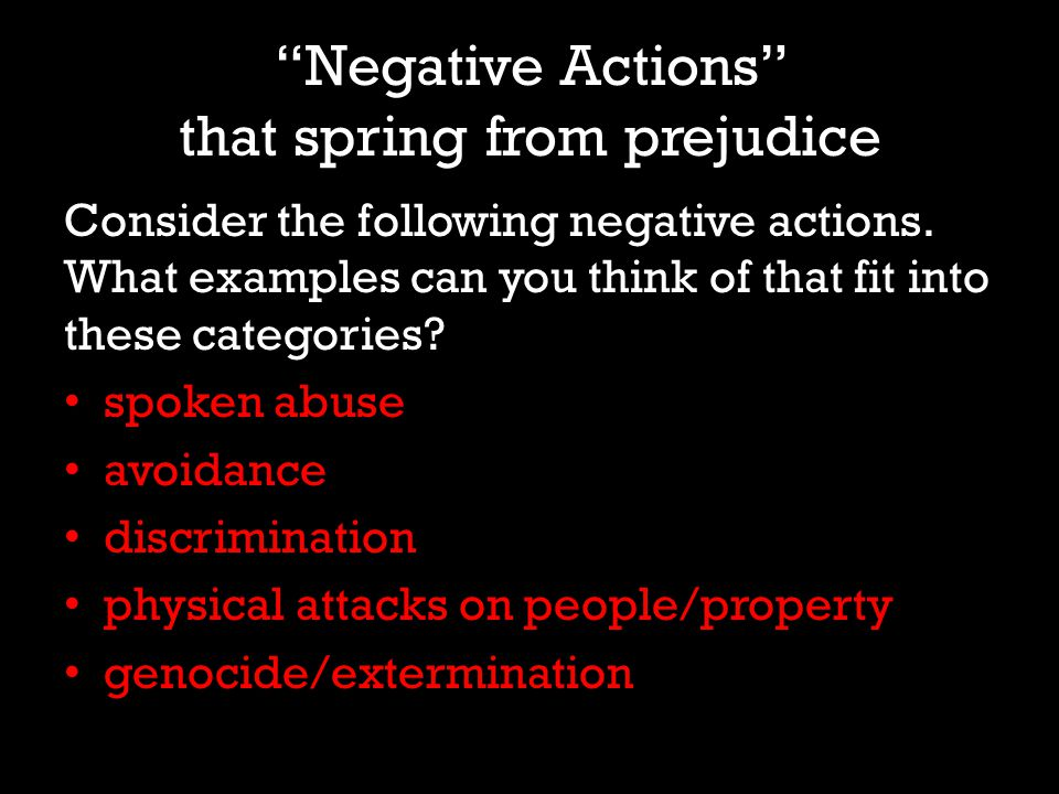 Negative Actions that spring from prejudice Consider the following negative actions.