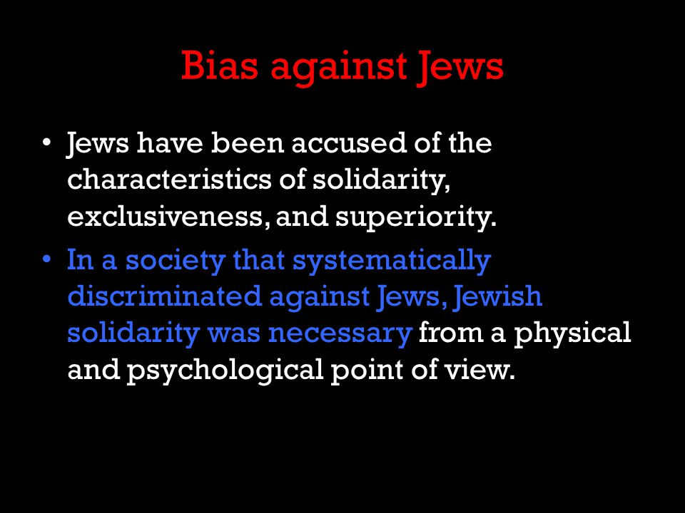 Bias against Jews Jews have been accused of the characteristics of solidarity, exclusiveness, and superiority.