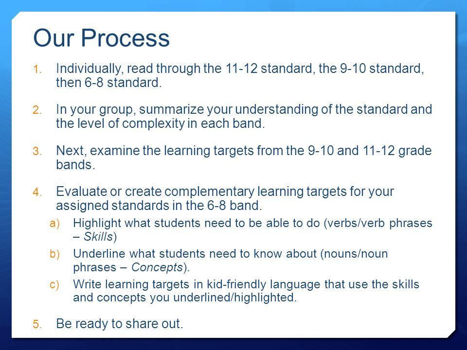 1. Individually, read through the 11-12 standard, the 9-10 standard, then 6-8 standard. 2. In your group, summarize your understanding of the standard