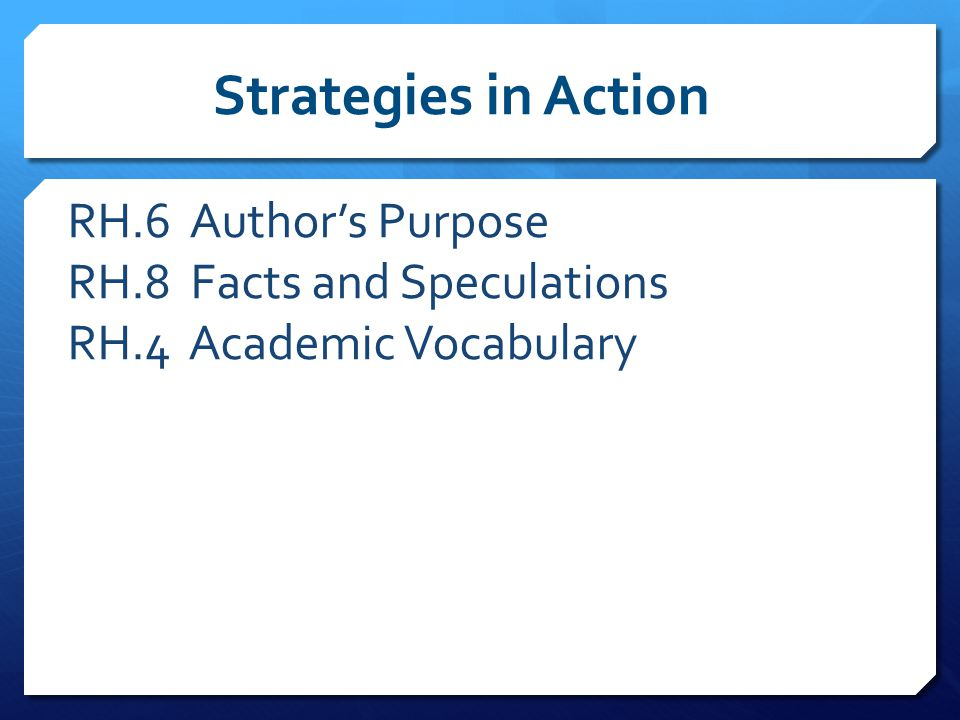 RH.6 Author's Purpose RH.8 Facts and Speculations RH.4 Academic Vocabulary Strategies in Action