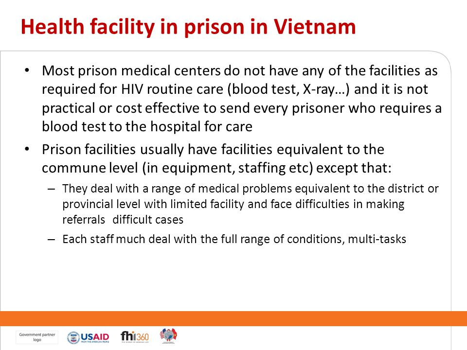 Health facility in prison in Vietnam Most prison medical centers do not have any of the facilities as required for HIV routine care (blood test, X-ray