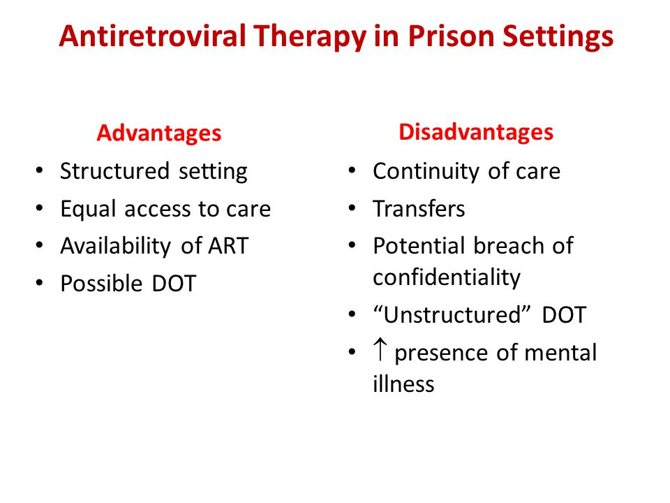 Antiretroviral Therapy in Prison Settings Structured setting Equal access to care Availability of ART Possible DOT Continuity of care Transfers Potent
