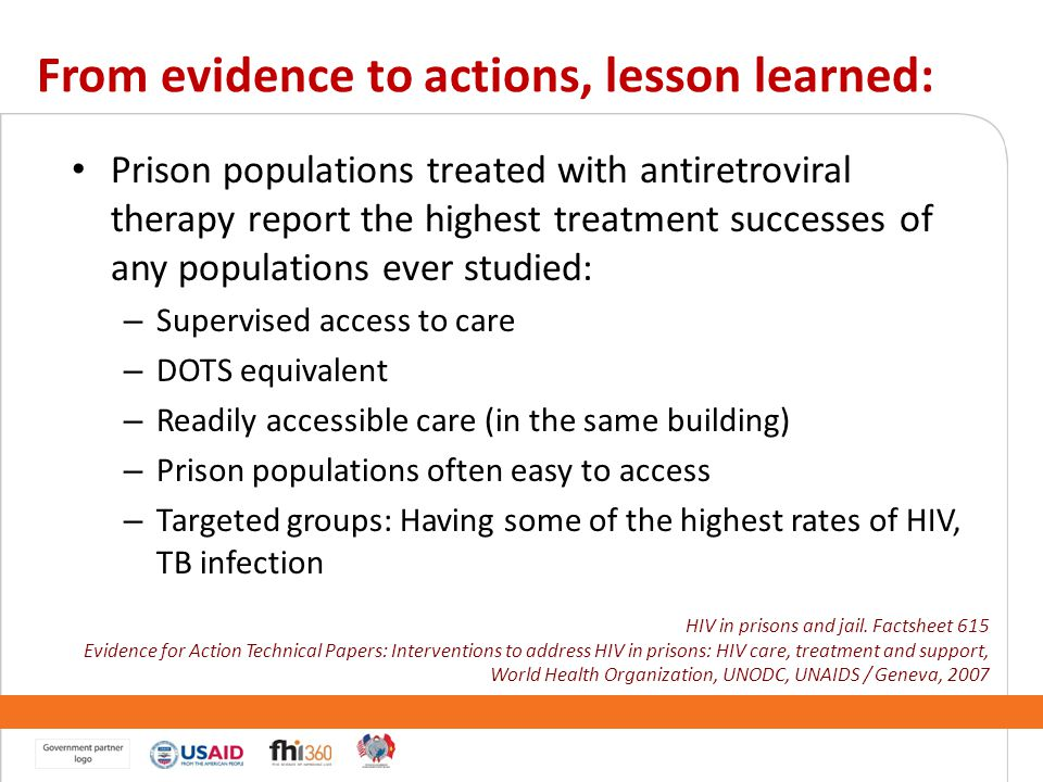 Prison populations treated with antiretroviral therapy report the highest treatment successes of any populations ever studied: – Supervised access to