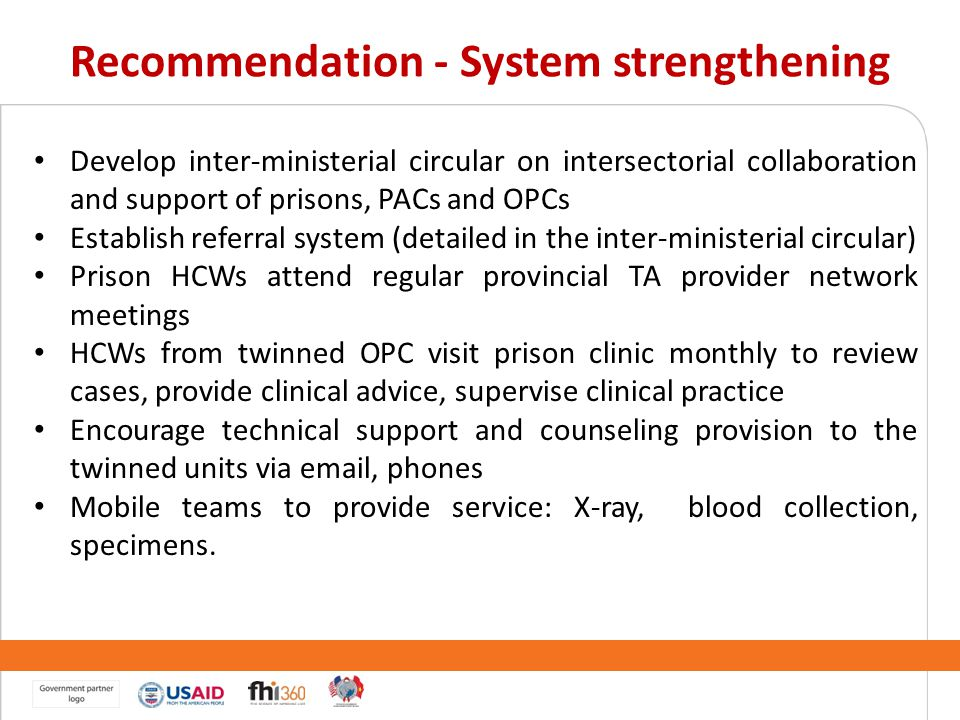 Recommendation - System strengthening Develop inter-ministerial circular on intersectorial collaboration and support of prisons, PACs and OPCs Establi