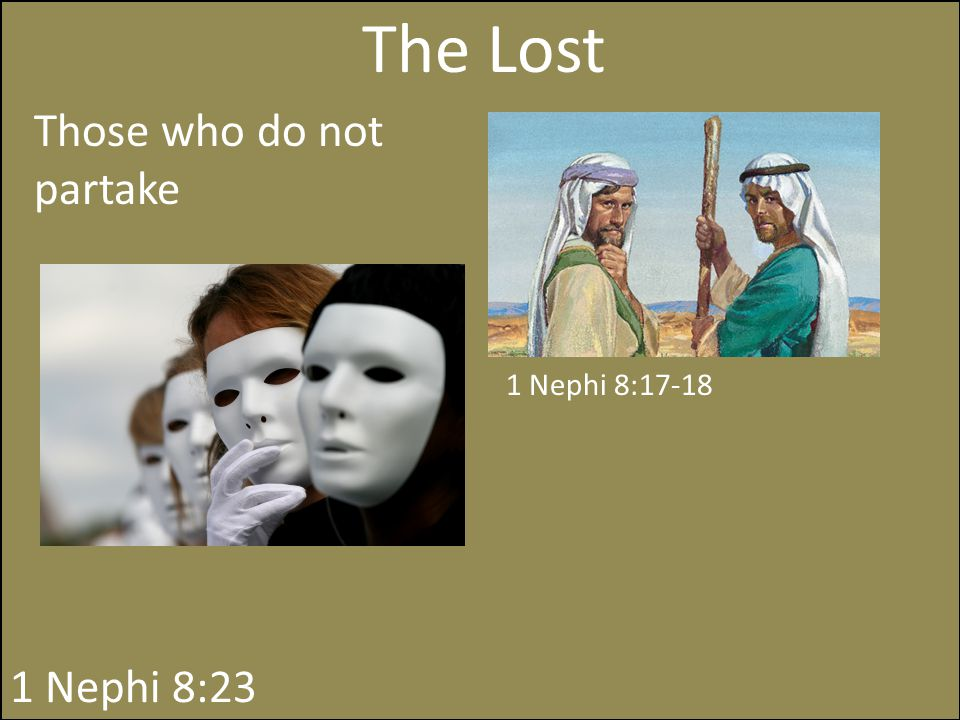 The Lost Those who do not partake 1 Nephi 8:23 1 Nephi 8:17-18