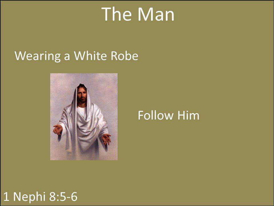 The Man Wearing a White Robe Follow Him 1 Nephi 8:5-6