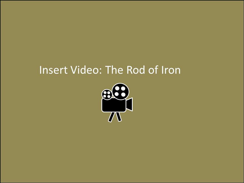 Insert Video: The Rod of Iron