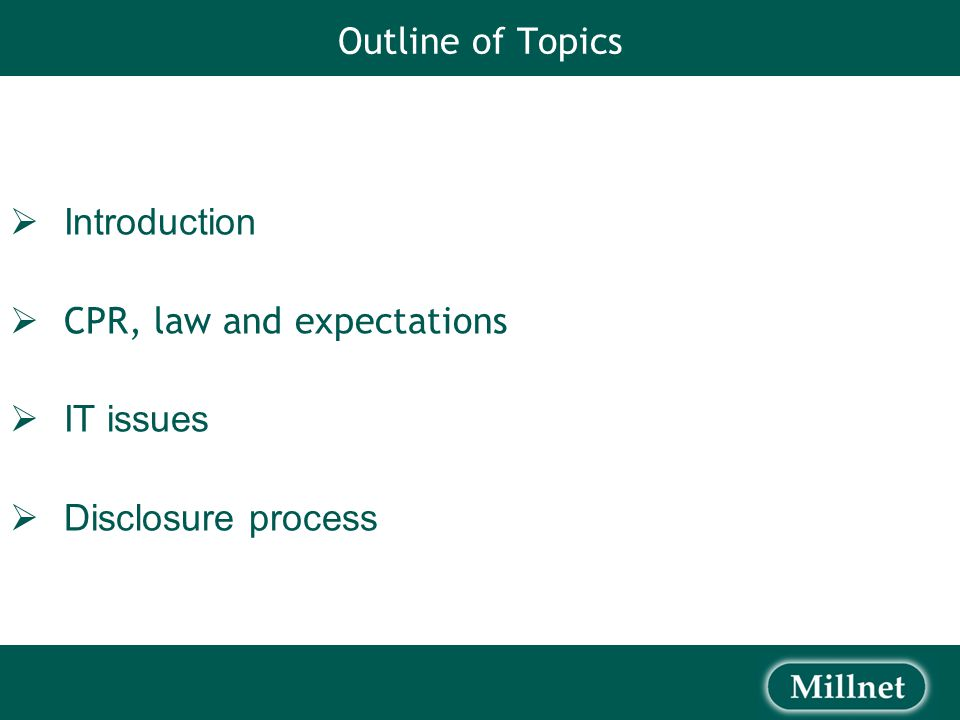 Outline of Topics  Introduction  CPR, law and expectations  IT issues  Disclosure process