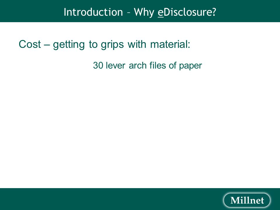 Introduction – Why eDisclosure Cost – getting to grips with material: 30 lever arch files of paper