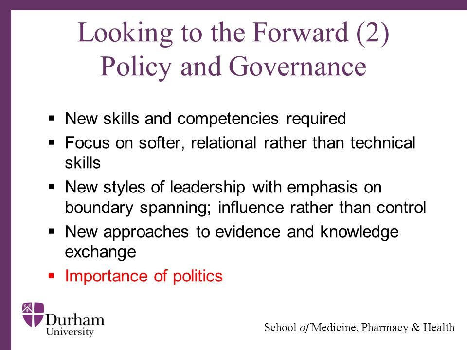 ∂ School of Medicine, Pharmacy & Health Looking to the Forward (2) Policy and Governance  New skills and competencies required  Focus on softer, rel