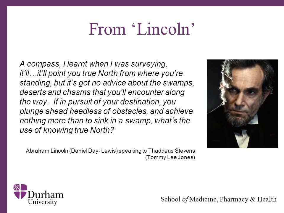 ∂ School of Medicine, Pharmacy & Health From 'Lincoln' A compass, I learnt when I was surveying, it'll…it'll point you true North from where you're st