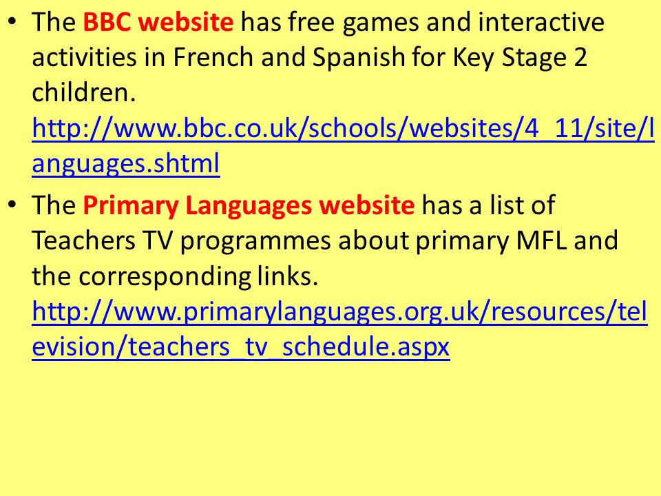 The BBC website has free games and interactive activities in French and Spanish for Key Stage 2 children.