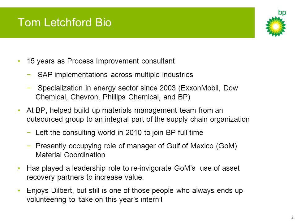 2 Tom Letchford Bio 15 years as Process Improvement consultant − SAP implementations across multiple industries − Specialization in energy sector sinc
