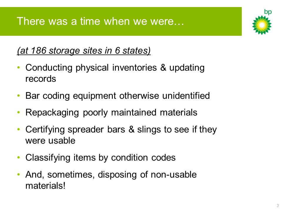 3 There was a time when we were… (at 186 storage sites in 6 states) Conducting physical inventories & updating records Bar coding equipment otherwise