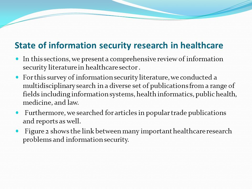 State of information security research in healthcare In this sections, we present a comprehensive review of information security literature in healthcare sector.