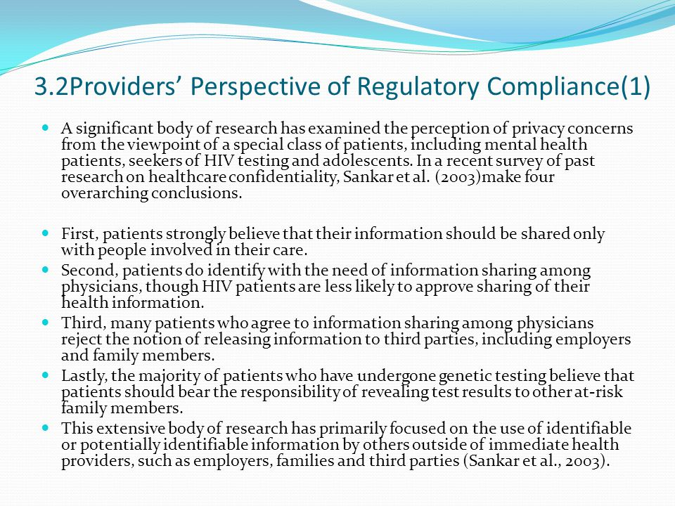 3.2Providers' Perspective of Regulatory Compliance(1) A significant body of research has examined the perception of privacy concerns from the viewpoint of a special class of patients, including mental health patients, seekers of HIV testing and adolescents.