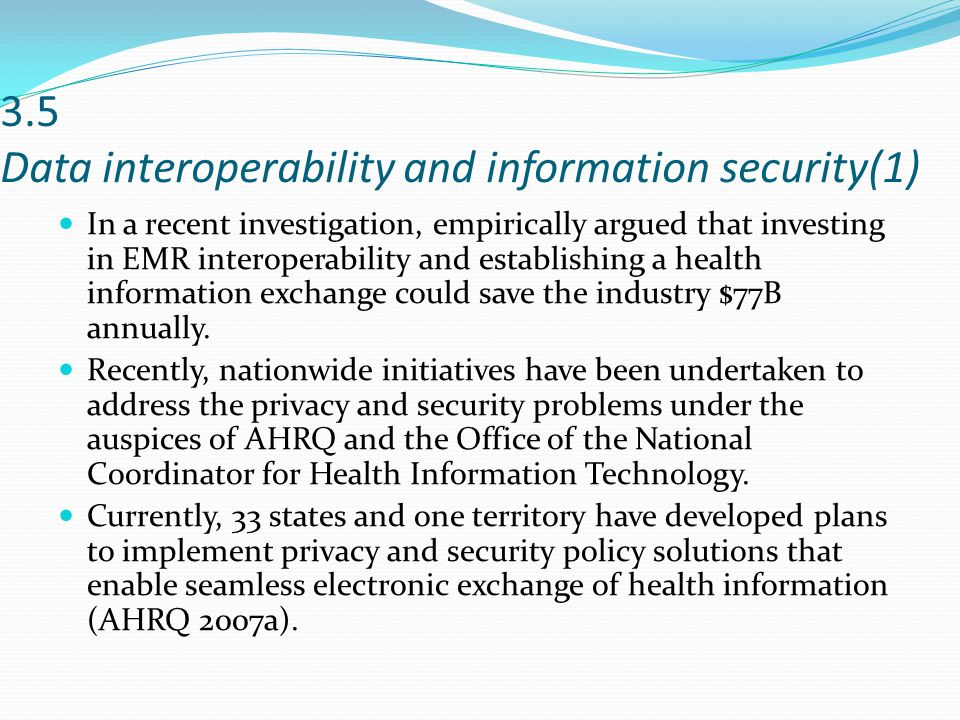 3.5 Data interoperability and information security(1) In a recent investigation, empirically argued that investing in EMR interoperability and establishing a health information exchange could save the industry $77B annually.