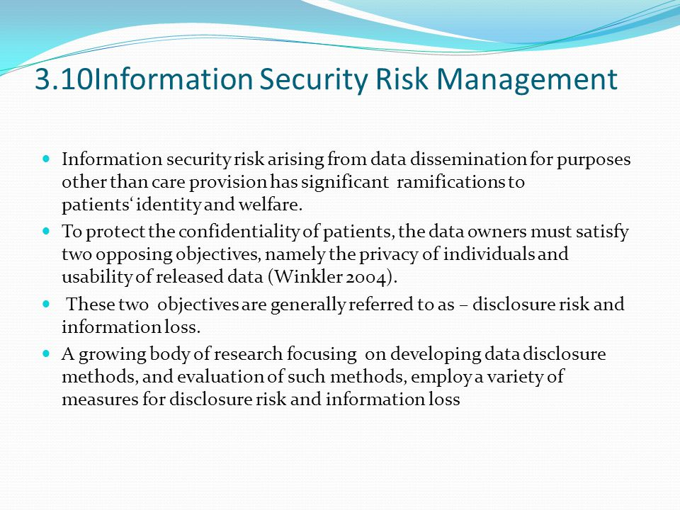 3.10Information Security Risk Management Information security risk arising from data dissemination for purposes other than care provision has significant ramifications to patients' identity and welfare.