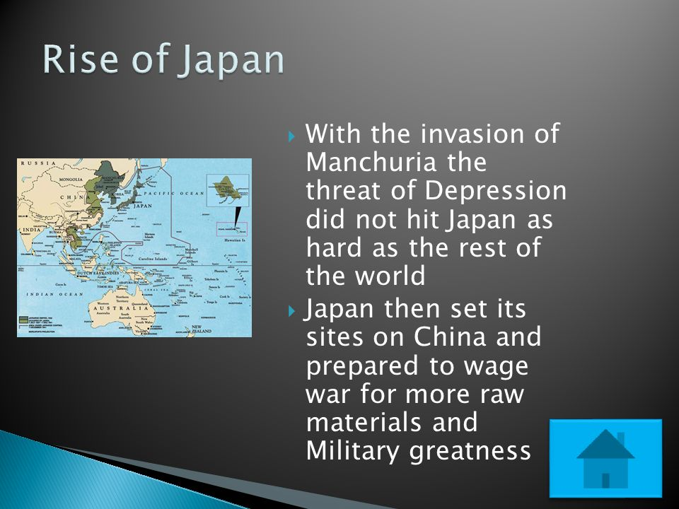  With the invasion of Manchuria the threat of Depression did not hit Japan as hard as the rest of the world  Japan then set its sites on China and prepared to wage war for more raw materials and Military greatness