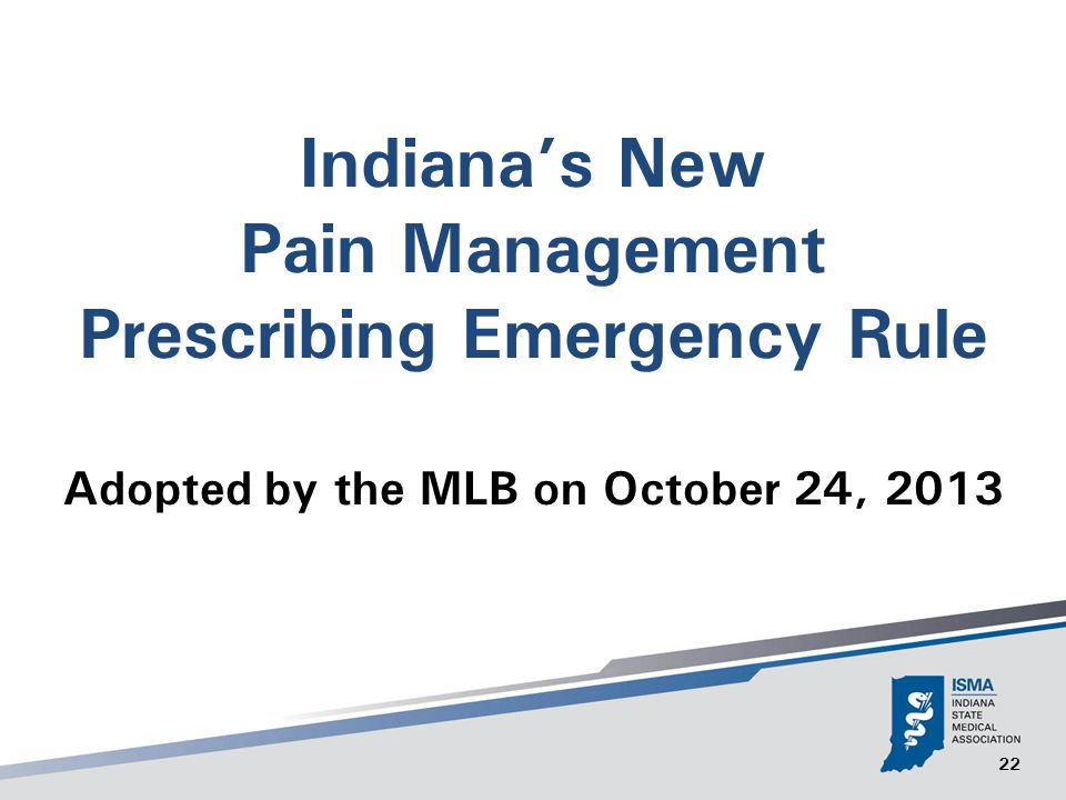 22 Indiana's New Pain Management Prescribing Emergency Rule Adopted by the MLB on October 24, 2013