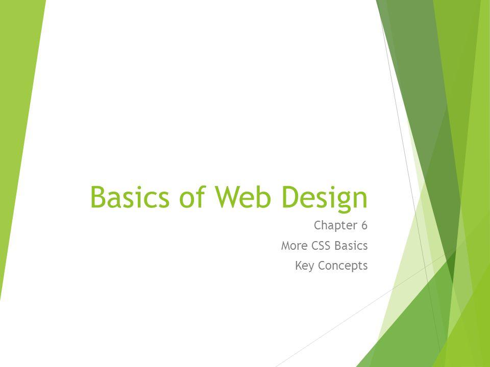 Basics of Web Design Chapter 6 More CSS Basics Key Concepts