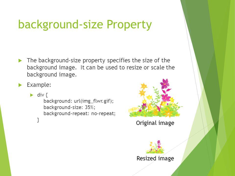 background-size Property  The background-size property specifies the size of the background image.