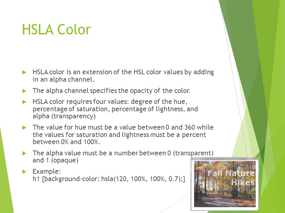 HSLA Color  HSLA color is an extension of the HSL color values by adding in an alpha channel.