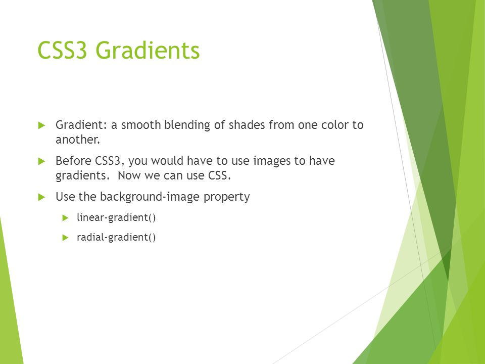 CSS3 Gradients  Gradient: a smooth blending of shades from one color to another.