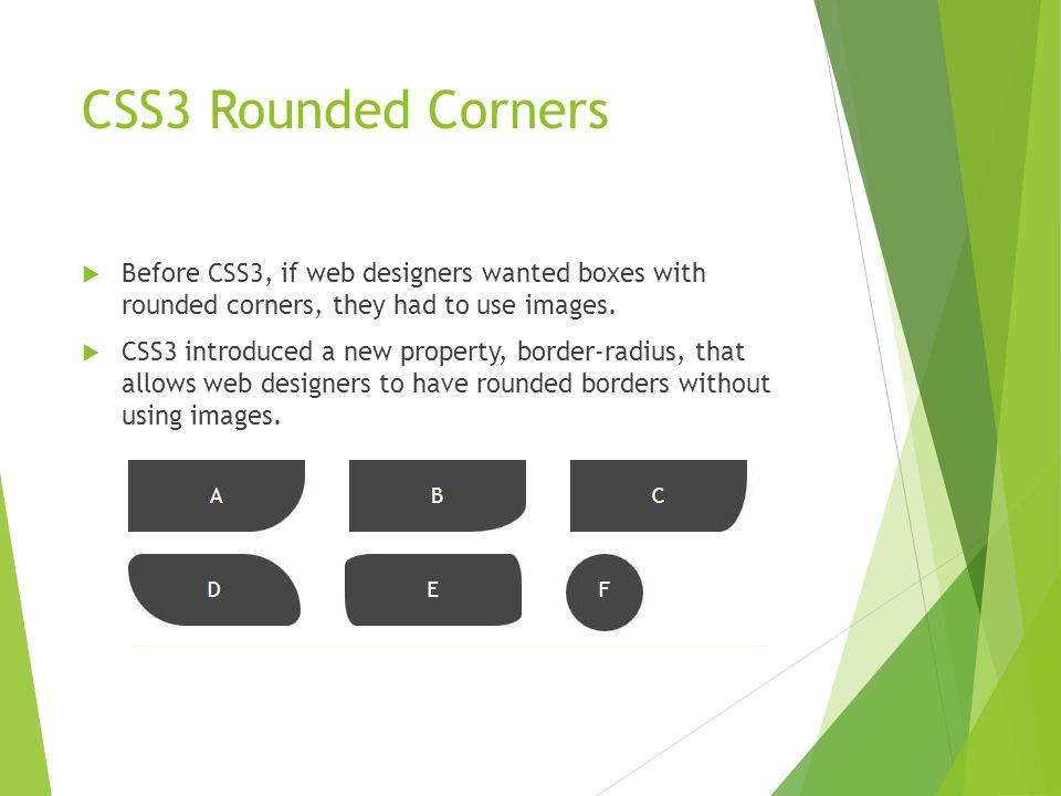 CSS3 Rounded Corners  Before CSS3, if web designers wanted boxes with rounded corners, they had to use images.