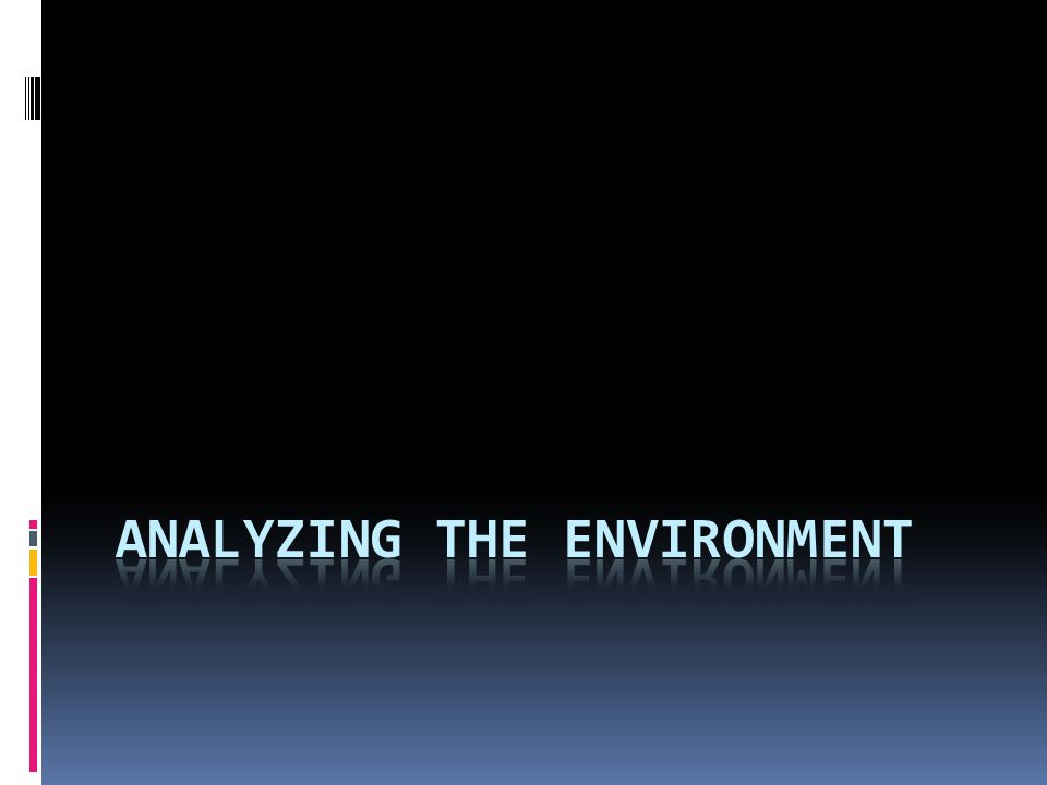  Environmental analysis examines such forces to predict the environment in which a business may have to operate.