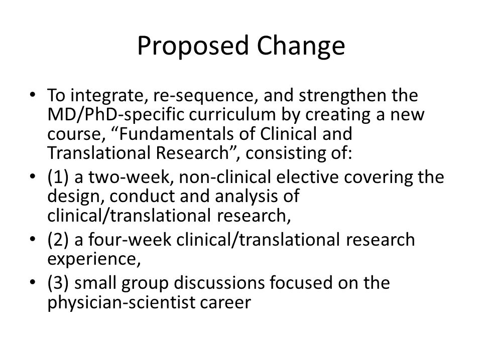 "Proposed Change To integrate, re-sequence, and strengthen the MD/PhD-specific curriculum by creating a new course, ""Fundamentals of Clinical and Trans"