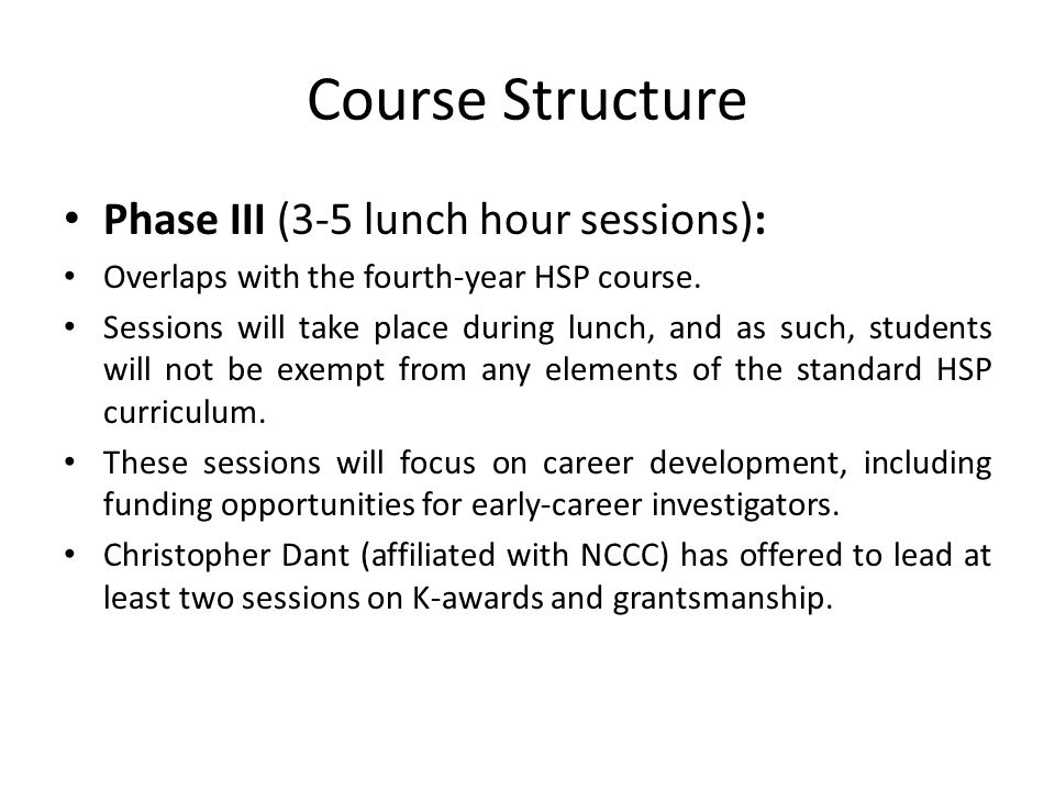 Course Structure Phase III (3-5 lunch hour sessions): Overlaps with the fourth-year HSP course. Sessions will take place during lunch, and as such, st