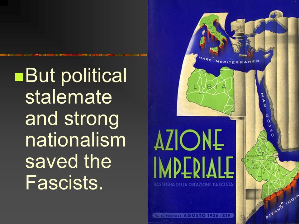 But political stalemate and strong nationalism saved the Fascists.