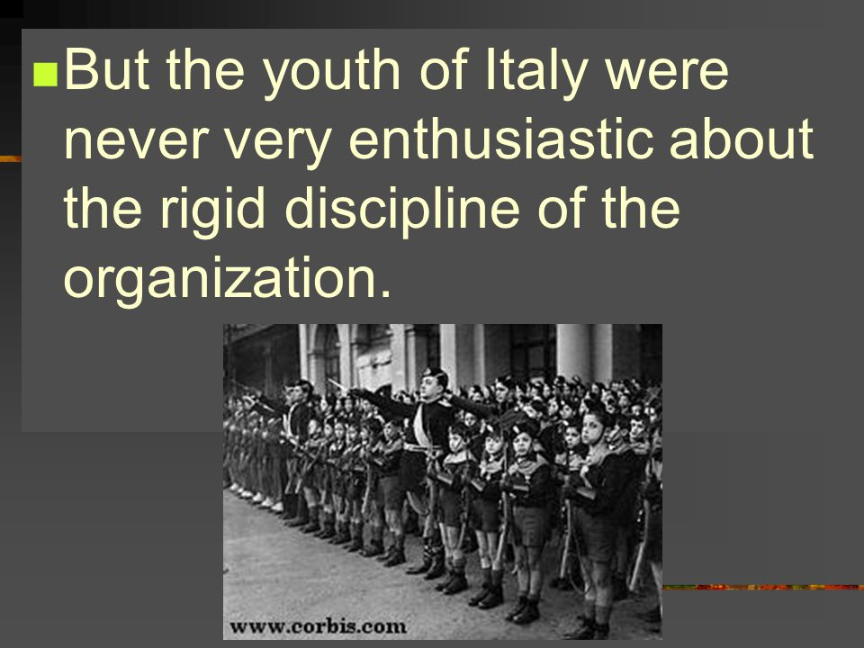But the youth of Italy were never very enthusiastic about the rigid discipline of the organization.