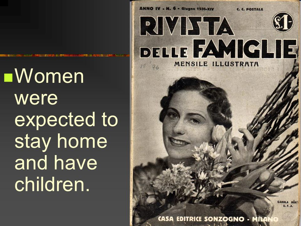 Women were expected to stay home and have children.