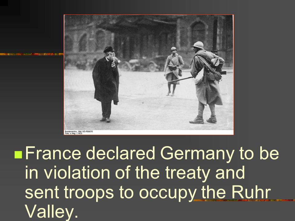 France declared Germany to be in violation of the treaty and sent troops to occupy the Ruhr Valley.