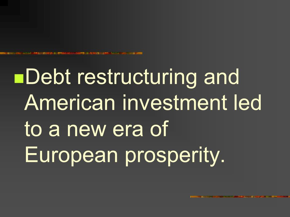 Debt restructuring and American investment led to a new era of European prosperity.