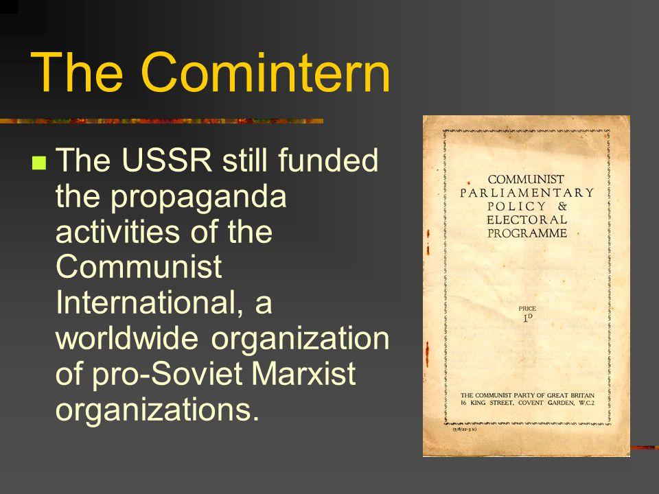 The Comintern The USSR still funded the propaganda activities of the Communist International, a worldwide organization of pro-Soviet Marxist organizations.