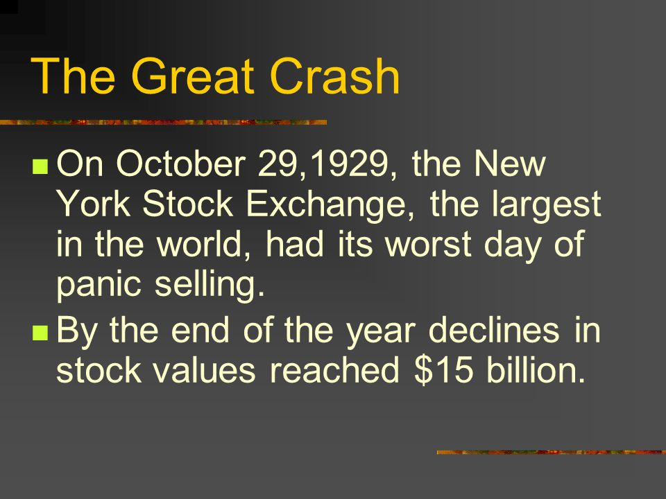The Great Crash On October 29,1929, the New York Stock Exchange, the largest in the world, had its worst day of panic selling.