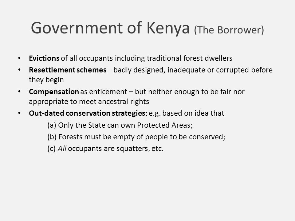 Government of Kenya (The Borrower) Evictions of all occupants including traditional forest dwellers Resettlement schemes – badly designed, inadequate