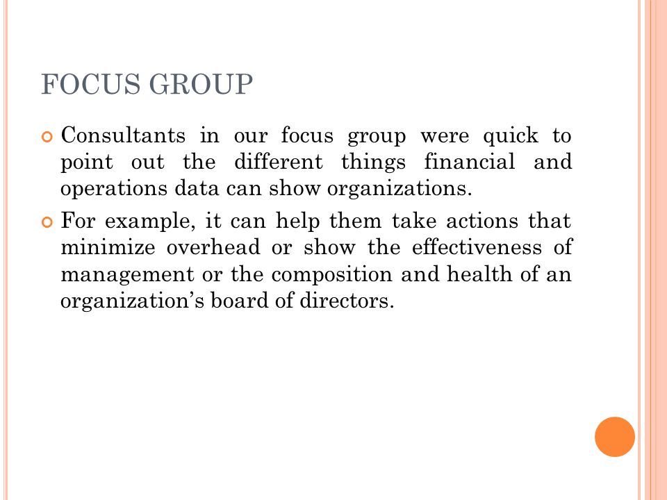 FOCUS GROUP Consultants in our focus group were quick to point out the different things financial and operations data can show organizations.
