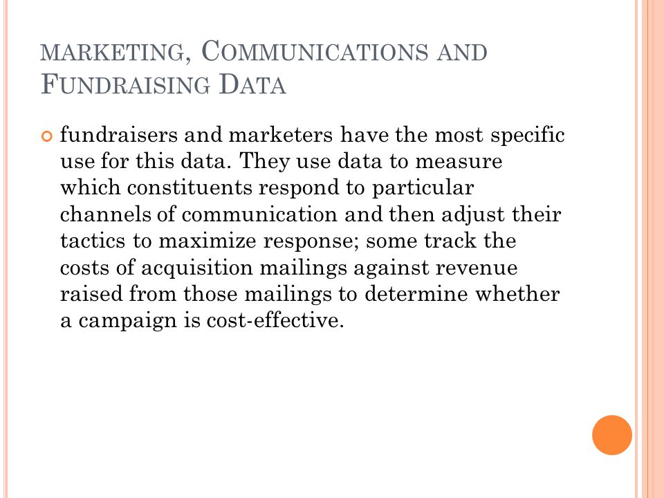 MARKETING, C OMMUNICATIONS AND F UNDRAISING D ATA fundraisers and marketers have the most specific use for this data.